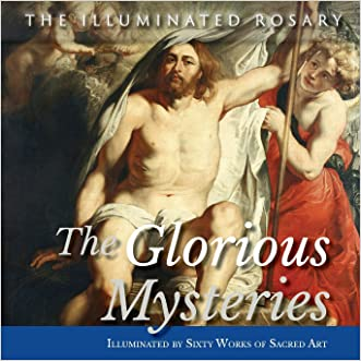 The Glorious Mysteries: Illuminated by Sixty Works of Sacred Art