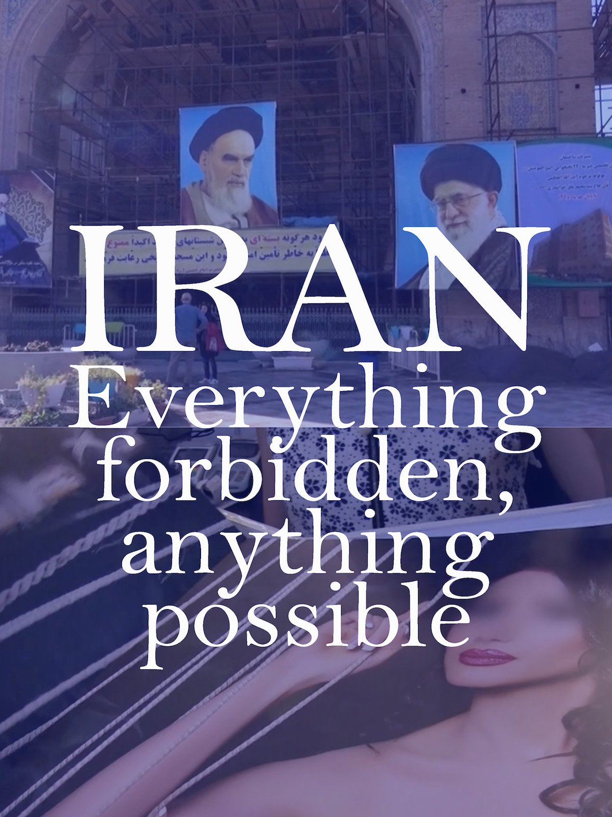 Iran: Everything Forbidden, Anything Possible on Amazon Prime Instant Video UK