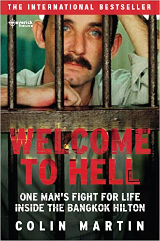 Welcome to Hell: One Man's Fight For Life Inside The Bangkok Hilton written by Colin Martin