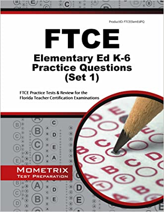 FTCE Elementary Ed K-6 Practice Questions: FTCE Practice Tests & Review for the Florida Teacher Certification Examinations (First Set)