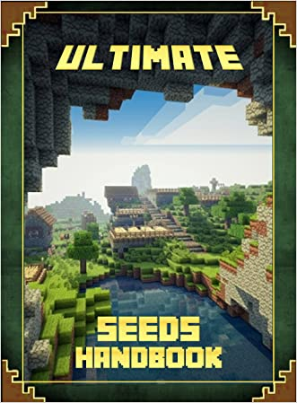 Ultimate Seeds Handbook: The Unofficial Minecraft Guide to the World of Minecraft (Mobs Handbook) written by Adrian King