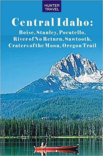 Central Idaho: Boise, Stanley, Challis, River of No Return, Pocatello, Craters of the Moon, Sawtooth, Oregon Trail (Travel Adventures) written by Genevieve Rowles