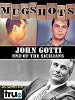 Mugshots: John Gotti - End of the Sicilians
