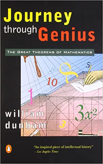 Journey through Genius: The Great Theorems of Mathematics written by William Dunham