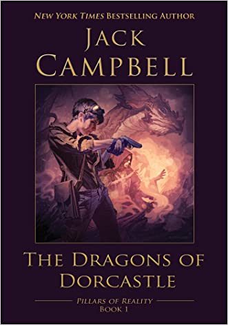 The Dragons of Dorcastle (The Pillars of Reality Book 1) written by Jack Campbell