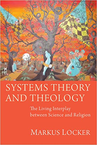 Systems Theory and Theology: The Living Interplay between Science and Religion