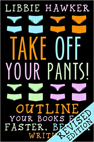 Take Off Your Pants!: Outline Your Books for Faster, Better Writing: Revised Edition written by Libbie Hawker
