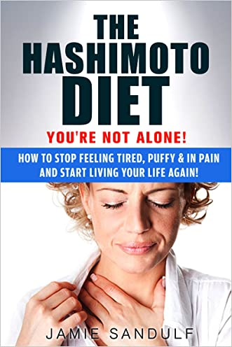 The Hashimoto Diet: You're Not Alone!  How to Stop Feeling Tired, Puffy & in Pain...and Start Living Your Life Again! (Hashimotos, Thyroid Diet, Thyroid Symptoms, Thyroid Healthy, Thyroid Management)