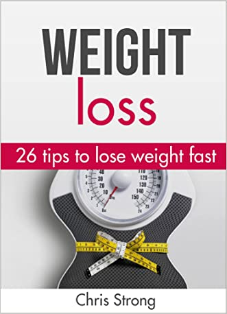 Weight loss: 26 proven tips to lose weight fast (FREE BONUS): Lost weight: Lose weight fast (weight loss, lose weight, lose weight fast, weight loss books, ... loss motivation, weight loss training)