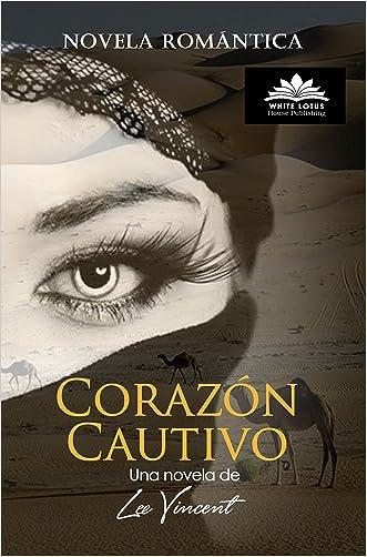Corazón Cautivo: Una pasión tan candente como el desierto (Spanish Edition) written by Lee Vincent