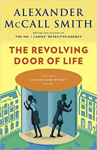 The Revolving Door of Life (The 44 Scotland Street Series Book 10) written by Alexander Mccall Smith