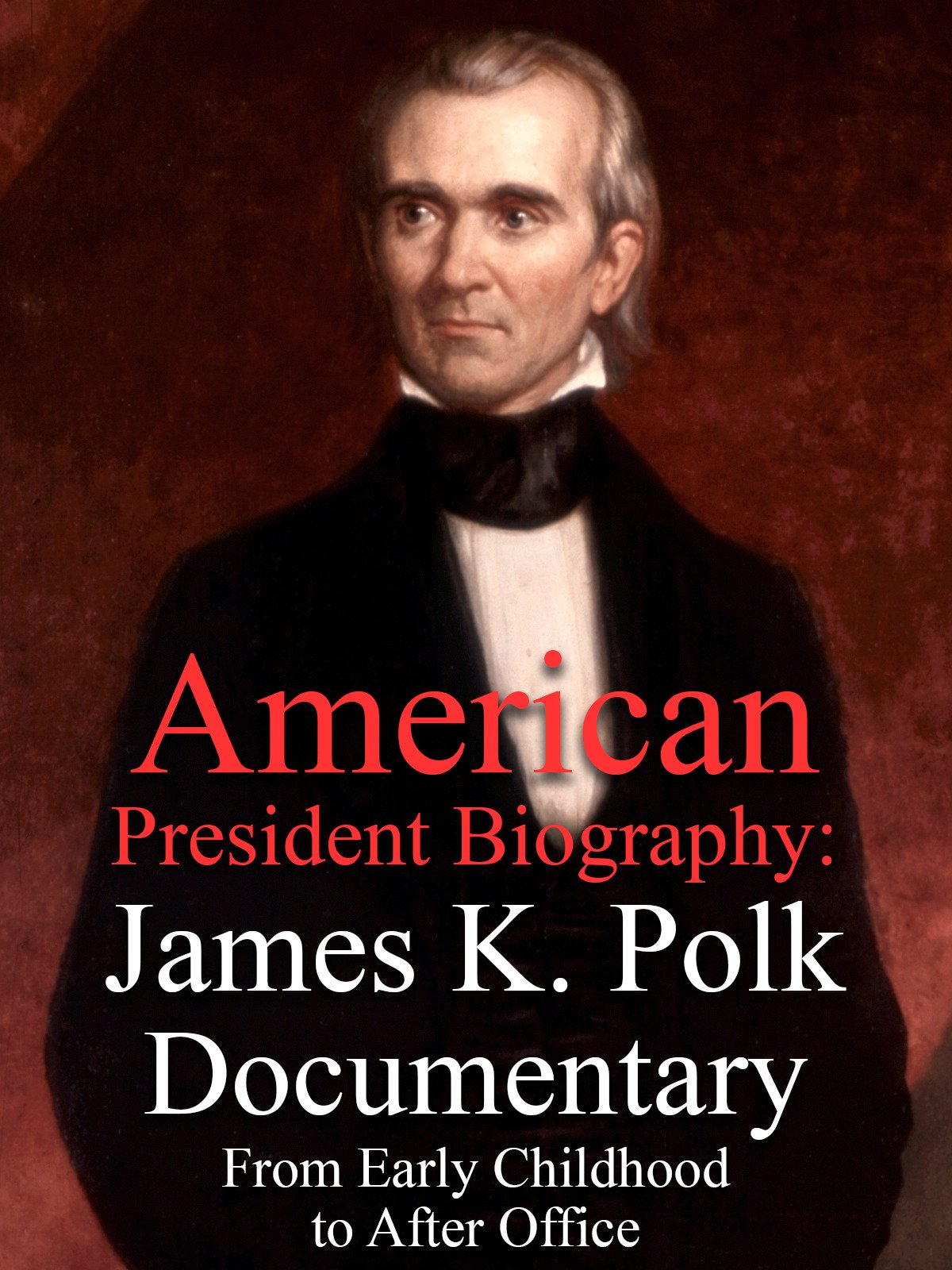 American President Biography: James K. Polk Documentary From Early Childhood to After Office