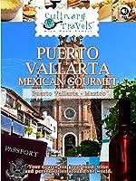 Culinary Travels Puerto Vallarta-Mexican Gourmet