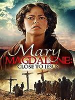 Mary Magdalene: Close To Jesus