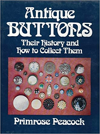 Antique buttons; their history and how to collect them written by Primrose Peacock