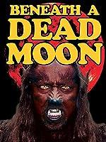 Beneath A Dead Moon