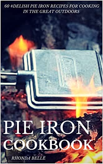 Pie Iron Cookbook: 60 #Delish Pie Iron Recipes for Cooking in the Great Outdoors (60 Super Recipes Book 20)