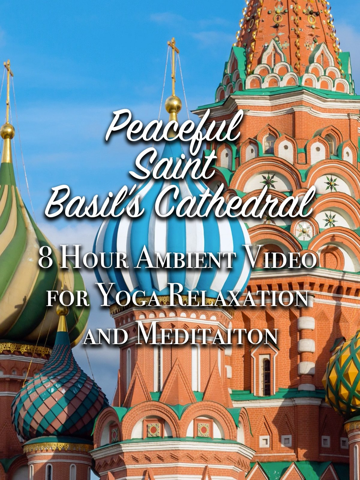 Peaceful Saint Basil's Cathedral 8 Hour Ambient Video for Yoga Relaxation and Meditation