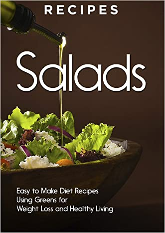 RECIPES: SALADS - Vegetables, Fruits, & Dressings. Quick and Easy, Weight Loss Meals for Healthy Living. (Nutrition Plan, Lunch, Lose Fat, Salad diet, Green diet, Fiber, Clean eating)