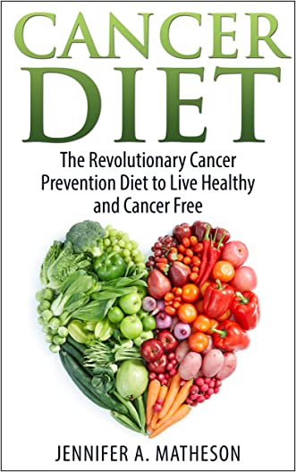 Cancer Prevention Diet: The Revolutionary Cancer Prevention Diet to Live Healthy and Cancer Free