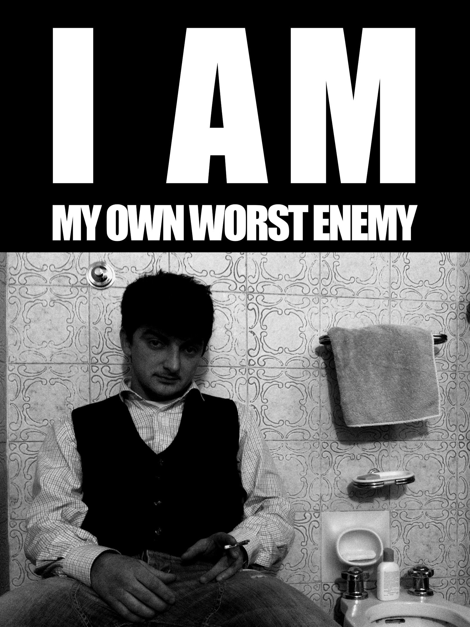 I Am My Own Worst Enemy