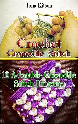 Crochet Crocodile Stitch: 10 Adorable Crocodile Stitch Patterns written by Iona Kitson