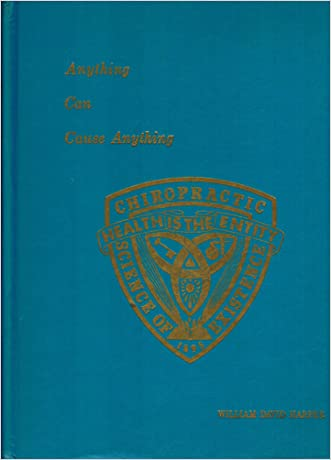 Anything Can Cause Anything: A Correlation of Dr. Daniel David Palmer's Principles of Chiropractic (3rd Edition)