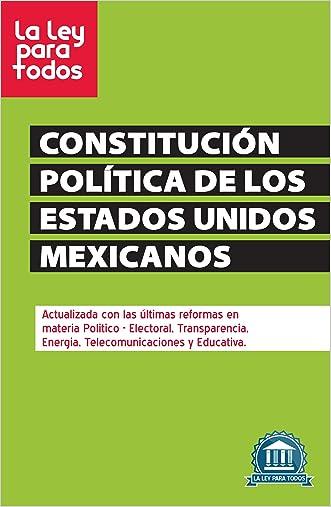Constitución Política de los Estados Unidos Mexicanos: Actualizada con las últimas reformas en materia Político - Electoral, Transparencia, Energía, Telecomunicaciones y Educativa (Spanish Edition)