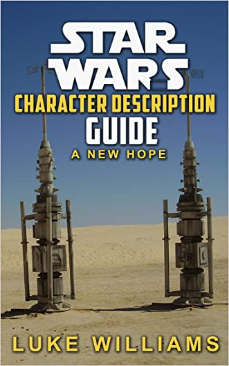 Star Wars: Star Wars Character Description Guide (A New Hope) (Star Wars Character Encyclopedia Book 1) written by Luke Williams