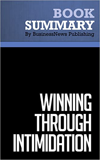 Summary: Winning Through Intimidation - Robert J. Ringer: How to Use Intimidation to Deal from a Position of Strength