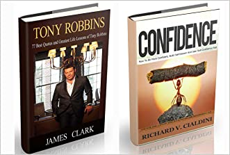 Tony Robbins: Tony Robbins and Confidence. Top Life Lessons of Tony Robbins and How to Build Self Esteem (business lessons, self confidence, self esteem, building confidence) (Success, mentor Book 3) written by James Clark