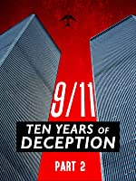 9/11: Ten Years of Deception: Part II
