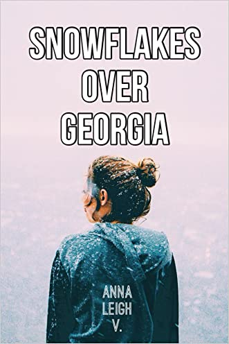 Snowflakes Over Georgia (A Girl/Girl Love Story) written by Anna Leigh V.