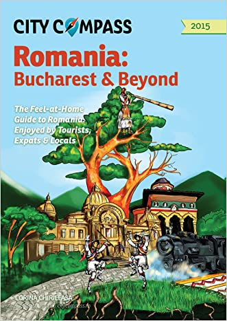 City Compass Romania: Bucharest & Beyond 2015: The feel-at-home guide to Romania, ejoyed by tourists, expats & locals