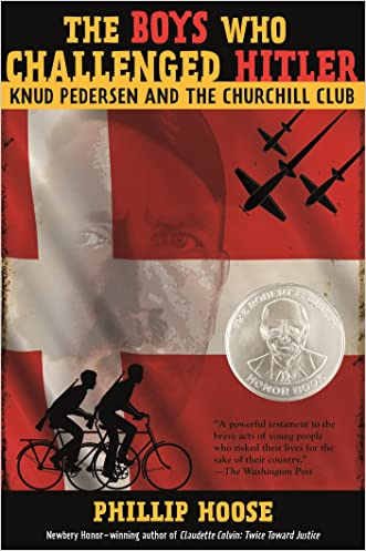 The Boys Who Challenged Hitler: Knud Pedersen and the Churchill Club (Bccb Blue Ribbon Nonfiction Book Award (Awards)) written by Phillip Hoose