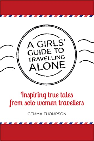 A Girls' Guide to Travelling Alone: Inspiring true tales from solo women travellers written by Gemma Thompson