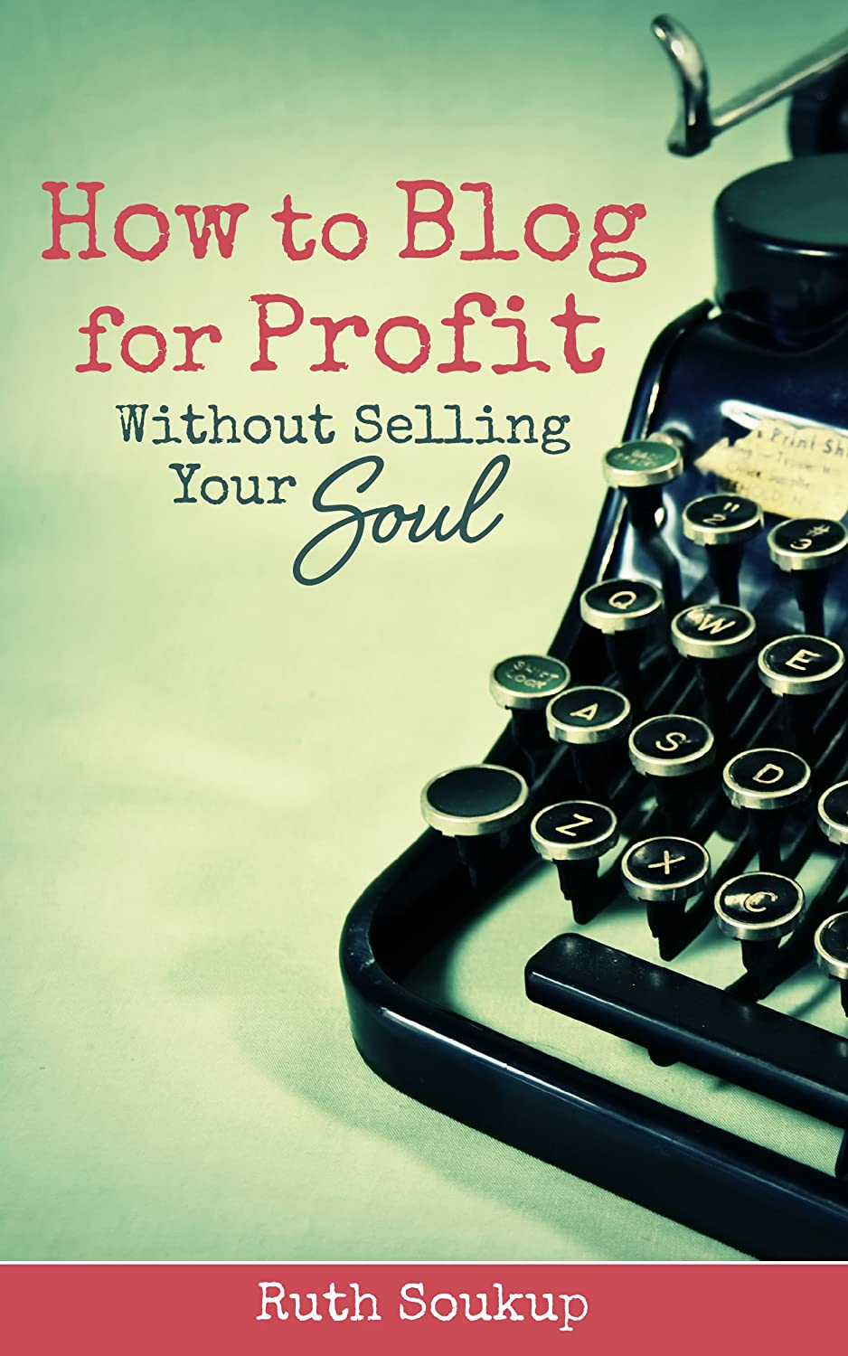 How to Blog for Profit {Without Selling Your Soul} by Ruth Soukup