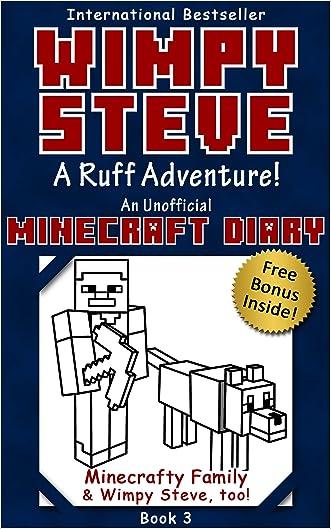 Minecraft Diary: Wimpy Steve Book 3: A Ruff Adventure! (Unofficial Minecraft Diary) (Minecraft diary books, Minecraft books for kids age 6 7 8 9-12, Wimpy ... series) (Minecraft Diary- Wimpy Steve) written by Minecrafty Family