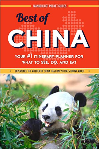 China Travel Guide: Best of China - Your #1 Itinerary Planner for What to See, Do, and Eat in China: (China, China Travel, China Travel Guide, Chinese Travel)