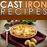 Cast Iron Cooking Recipes - Unique and Perfected Cast Iron Cooked Recipes That Add A Twist To Normal Foods