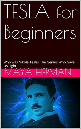 TESLA for Beginners: Who was Nikola Tesla? The Genius Who Gave Us Light