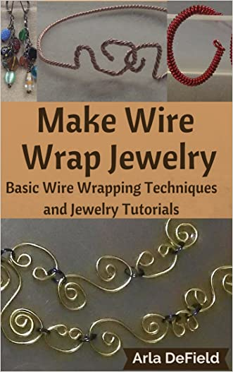 Make Wire Wrap Jewelry: Basic Wire Wrapping Techniques and Jewelry Tutorials written by Arla DeField