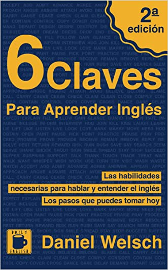 6 Claves Para Aprender Inglés (Segunda Edición): Las habilidades necesarias para hablar y entender el inglés. Los pasos que puedes tomar hoy. (Spanish Edition)