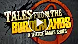 TALES FROM THE BORDERLANDS: A TELLTALE GAMES SERIES...