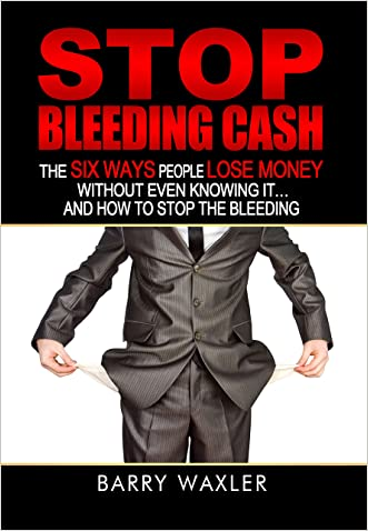 Stop Bleeding Cash: The Six Ways People Lose Money Without Even Knowing it...and How to Stop the Bleeding