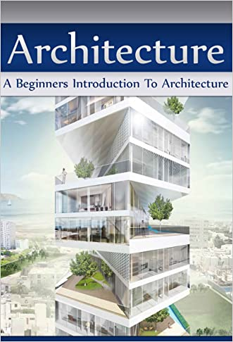 Architecture: A Beginners Introduction To Architecture written by Jennifer Inston