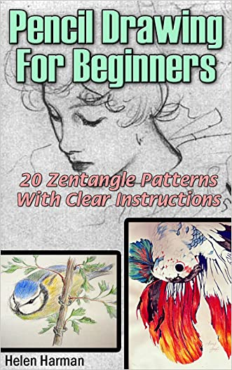 Pencil Drawing For Beginners: 20 Zentangle Patterns With Clear Instructions: (Pencil Drawing, Pencil Drawing For Beginners, Drawing For Beginners, Creative ... Doodling, Drawing Art, Drawing Patterns)