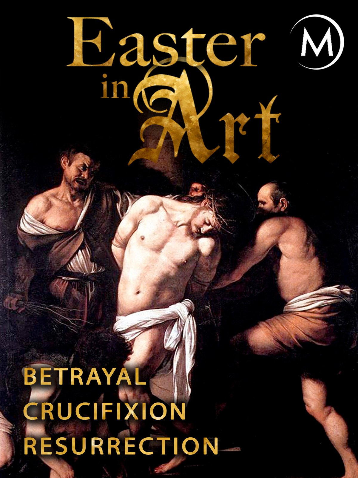 Easter in Art: Betrayal, Crucifixion, Resurrection