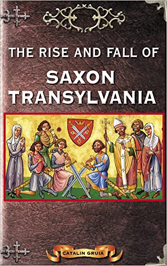 The Rise and Fall of Saxon Transylvania (Romania Explained To My Friends Abroad Book 2)