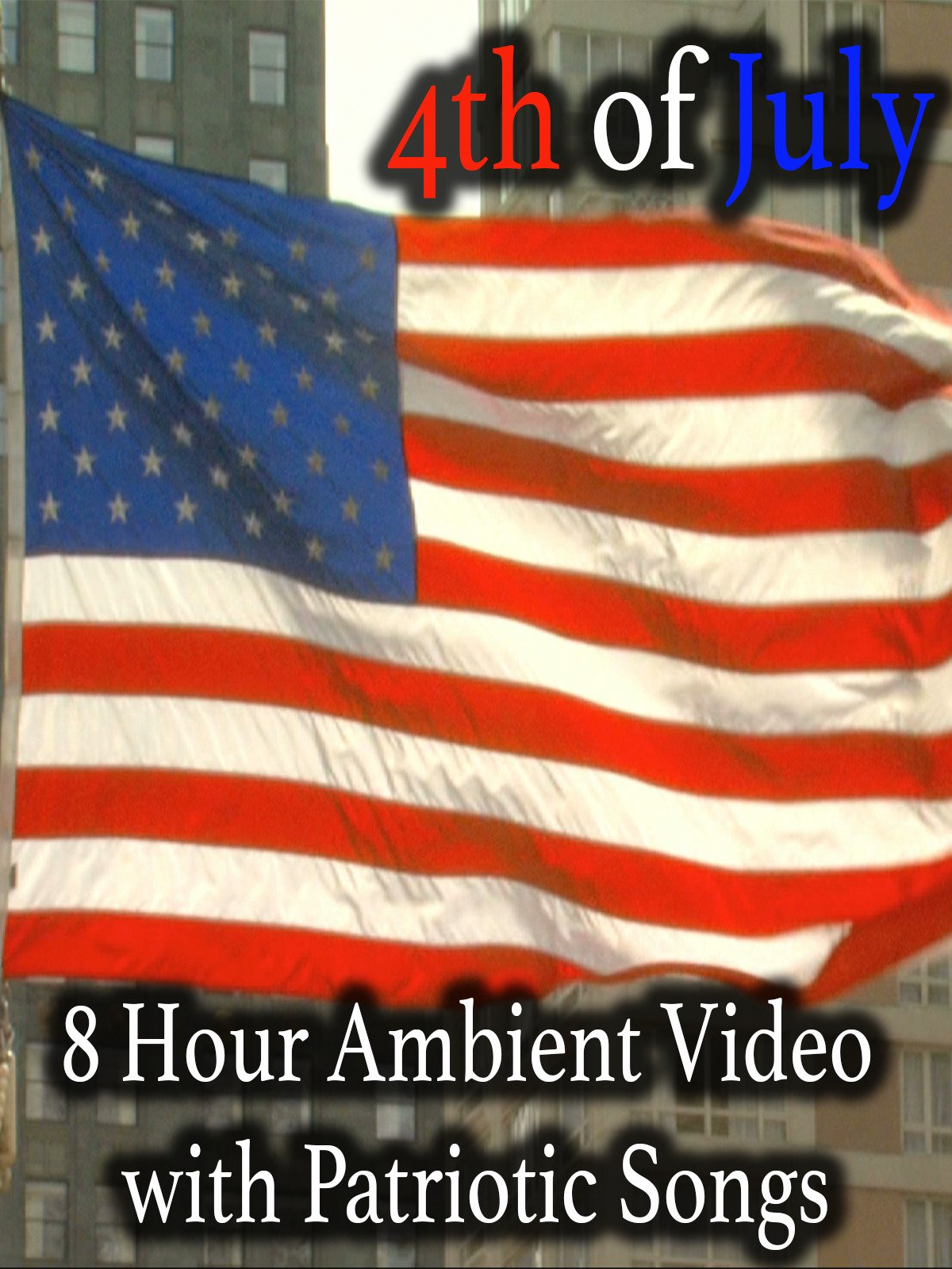 4th of July 8 Hour Ambient Video with Patriotic Songs